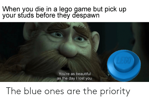 The Blue: The blue ones are the priority