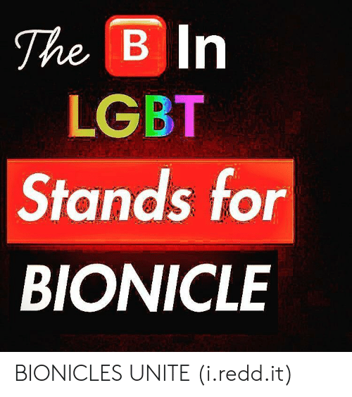 Lgbt, Bionicle, and Bionicles: The Bn  LGBT  Stands for  BIONICLE BIONICLES UNITE (i.redd.it)