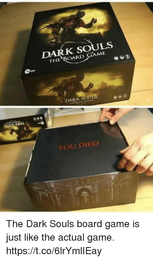 oud: THE  BOARD GAME  D  DARK OUD  YOU DIED The Dark Souls board game is just like the actual game. https://t.co/6lrYmlIEay