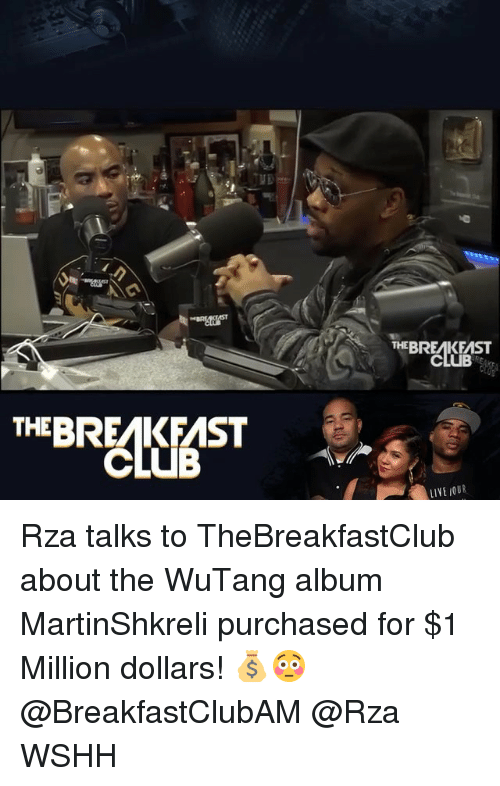 rza: THE BREAKFAST  THEBREAKFAST  LIYE IOUR Rza talks to TheBreakfastClub about the WuTang album MartinShkreli purchased for $1 Million dollars! 💰😳 @BreakfastClubAM @Rza WSHH