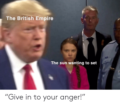 """Empire: The British Empire  The sun wanting to set """"Give in to your anger!"""""""