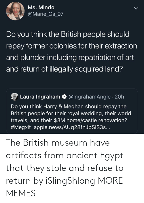 Egypt: The British museum have artifacts from ancient Egypt that they stole and refuse to return by iSlingShlong MORE MEMES