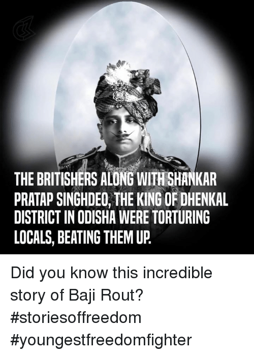 torturous: THE BRITISHERS ALONG WITHSHANKAR  PRATAP SINGHDE0, THE KING OF DHENKAL  DISTRICT IN ODISHA WERE TORTURING  LOCALS, BEATING THEM UP Did you know this incredible story of Baji Rout? #storiesoffreedom #youngestfreedomfighter