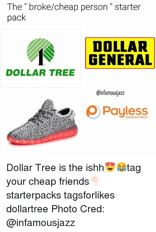 "dollar general: The "" broke/cheap person"" starter  pack  DOLLAR  GENERAL  DOLLAR TREE  @infamousjazz  ρ Payless Dollar Tree is the ishh😍😂tag your cheap friends👇🏻 starterpacks tagsforlikes dollartree Photo Cred: @infamousjazz"