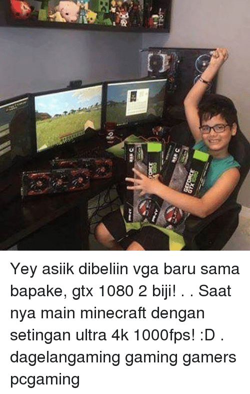 geforce: the c  GEFORCE Yey asiik dibeliin vga baru sama bapake, gtx 1080 2 biji! . . Saat nya main minecraft dengan setingan ultra 4k 1000fps! :D . dagelangaming gaming gamers pcgaming