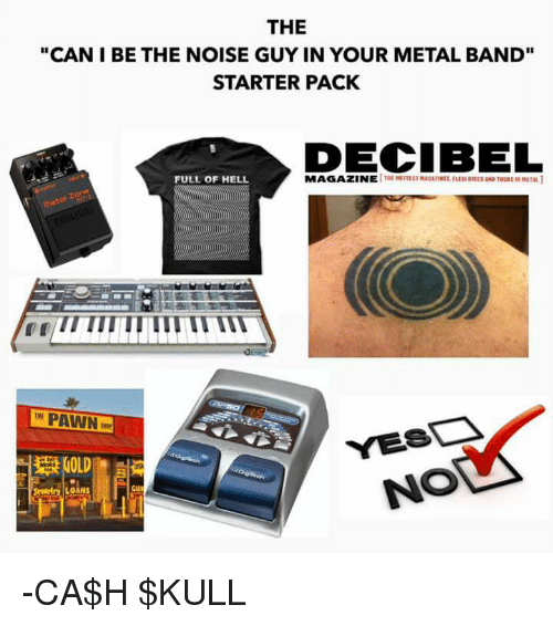 "decibels: THE  ""CAN I BETHE NOISE GUYIN YOUR METAL BAND""  STARTER PACK  DECIBEL  FULL OF HELL  MAGAZINE  PAWN  NOS  Jewelry LOANS -CA$H $KULL"