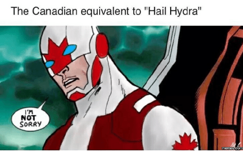 """Sorry Memes: The Canadian equivalent to """"Hail Hydra""""  I'M  NOT  SORRY  memes com"""