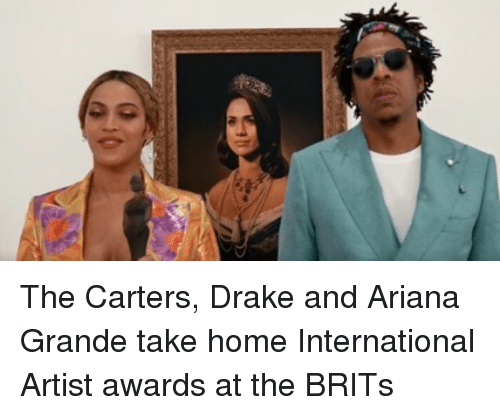 Ariana Grande, Drake, and Memes: The Carters, Drake and Ariana Grande take home International Artist awards at the BRITs