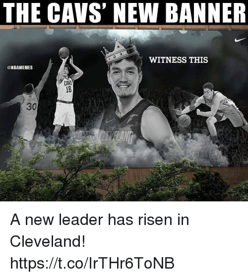 Cavs, Cleveland, and Risen: THE CAVS' NEW BANNER  WITNESS THIS  @NBAMEMES  CAVS  16  30 A new leader has risen in Cleveland! https://t.co/IrTHr6ToNB