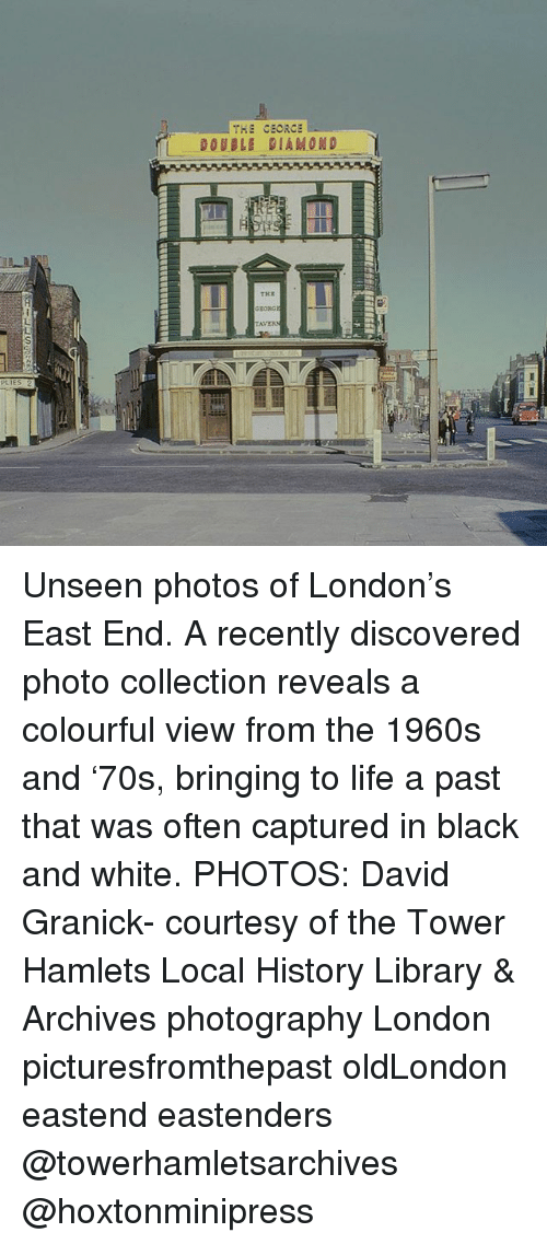 Georg: THE CEORCE  DOUBLE DIAMOND  THE  GEORG  AVER  PLIES Unseen photos of London's East End. A recently discovered photo collection reveals a colourful view from the 1960s and '70s, bringing to life a past that was often captured in black and white. PHOTOS: David Granick- courtesy of the Tower Hamlets Local History Library & Archives photography London picturesfromthepast oldLondon eastend eastenders @towerhamletsarchives @hoxtonminipress
