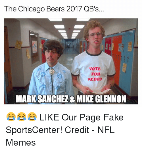Chicago Bears: The Chicago Bears 2017 QB's.  VOTE  FOR  PEDRO  MARK SANCHEZ& MIKE GLENNON 😂😂😂  LIKE Our Page Fake SportsCenter!  Credit - NFL Memes