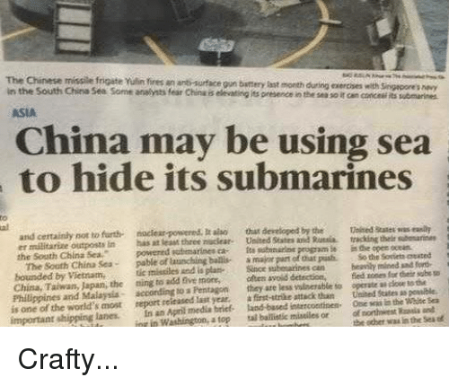 sooth: The Chinese missile frigate Yulin ires in anti surface own battery during exercises singapore snavy  in Rast motith with the South China See some analysts fear China elevating its presenceinthe so r cancance ubmarines  ASIA  China may be using sea  to hide its submarines  and not nociear-powered.  raiso that developed by the waleed  was eaalh  er militarize outposts in  open ocean  the South China Sea.  powered Ruttmarines ca- fta  panel that  The Sooth China Sea  launching  beasily mined sad  bounded by Vietnam,  missiles And is plan  since can a door  to the  China, Taiwan, the sing to add five olteta avoid  vulnerable to operate Philippines and Malaysia- according  to a Pentagon  they are less States powibie,  the world's report itased last year, a first-strike attack than thief the  ad  important  shipping lanes. an media brief based ofnorthwest Sea  in Washington, tal mistiles or other waalathe atop  the Crafty...