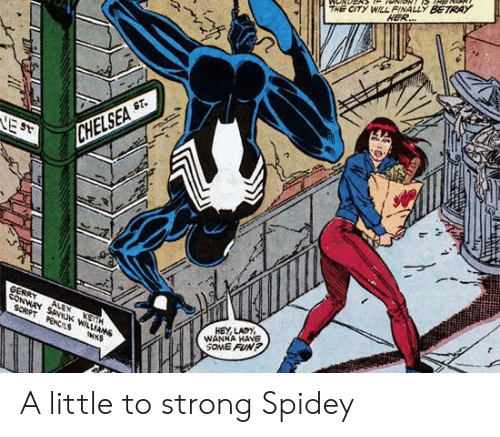 betray: THE CITY WILL FINALLY BETRAY  HER..  ST.  VE ST  CHELSEA  gERRY  CONWAY SANUK WILLIAMS  ALEX  SCRPT PENCIS  KETH  HEY LADY  WANHA HAVE  SOME FUN?  INKS A little to strong Spidey