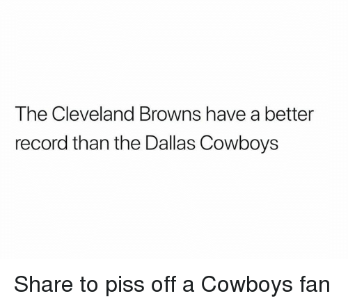 Cleveland Browns, Dallas Cowboys, and Nfl: The Cleveland Browns have a better  record than the Dallas Cowboys Share to piss off a Cowboys fan