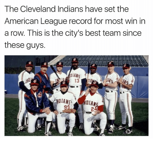 bests: The Cleveland Indians have set the  American League record for most win irn  a row. This is the city's best team since  these guys.  DIANSNDIAN  2