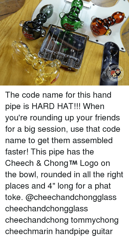 "Code Names: The code name for this hand pipe is HARD HAT!!! When you're rounding up your friends for a big session, use that code name to get them assembled faster! This pipe has the Cheech & Chong™ Logo on the bowl, rounded in all the right places and 4"" long for a phat toke. @cheechandchongglass cheechandchongglass cheechandchong tommychong cheechmarin handpipe guitar"