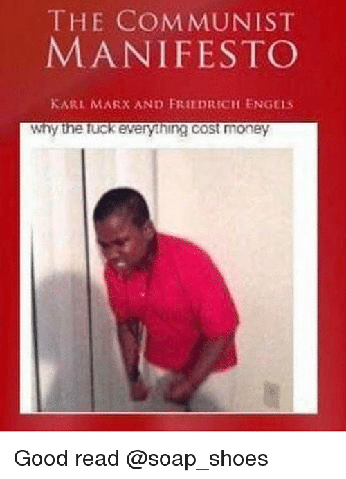 Karling: THE COMMUNIST  MANIFESTO  KARL MARX AND FRIEDRICH ENGEis  why the Tuckeverything cost money Good read @soap_shoes