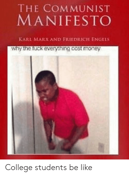 Karl: THE COMMUNIST  MANIFESTO  KARL MARX AND FRIEDRICH ENGELS  Why the fuck every.hing.cost money College students be like