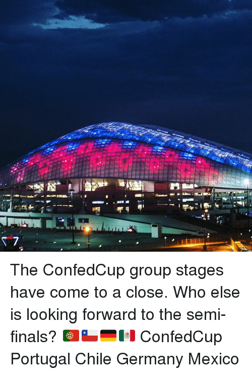 Semy: The ConfedCup group stages have come to a close. Who else is looking forward to the semi-finals? 🇵🇹🇨🇱🇩🇪🇲🇽 ConfedCup Portugal Chile Germany Mexico