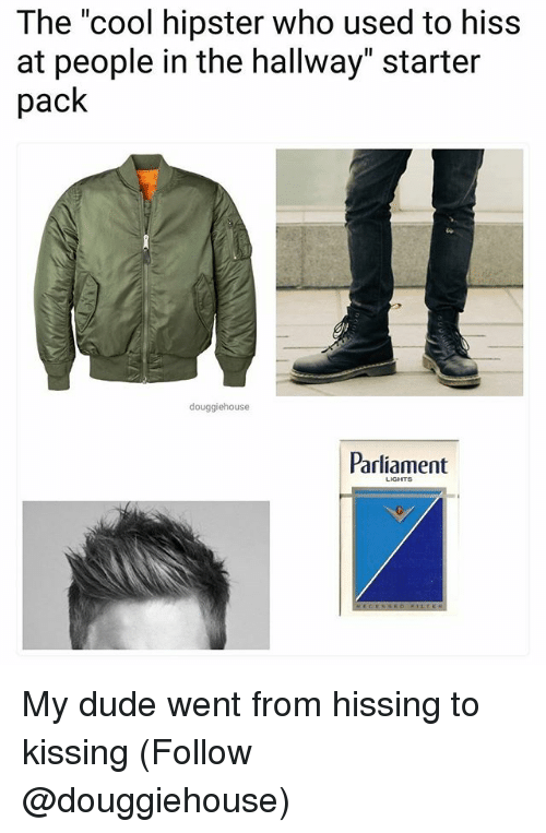 """Dude, Hipster, and Memes: The """"cool hipster who used to hiss  at people in the hallway"""" starter  pack  douggiehouse  Parliament  LIGHTS My dude went from hissing to kissing (Follow @douggiehouse)"""