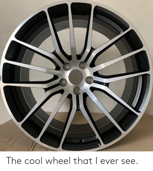 wheel: The cool wheel that I ever see.