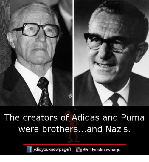Adidas, Memes, and Puma: The creators of Adidas and Puma  were brothers...and Nazis.  /didyouknowpagel  @didyouknowpage