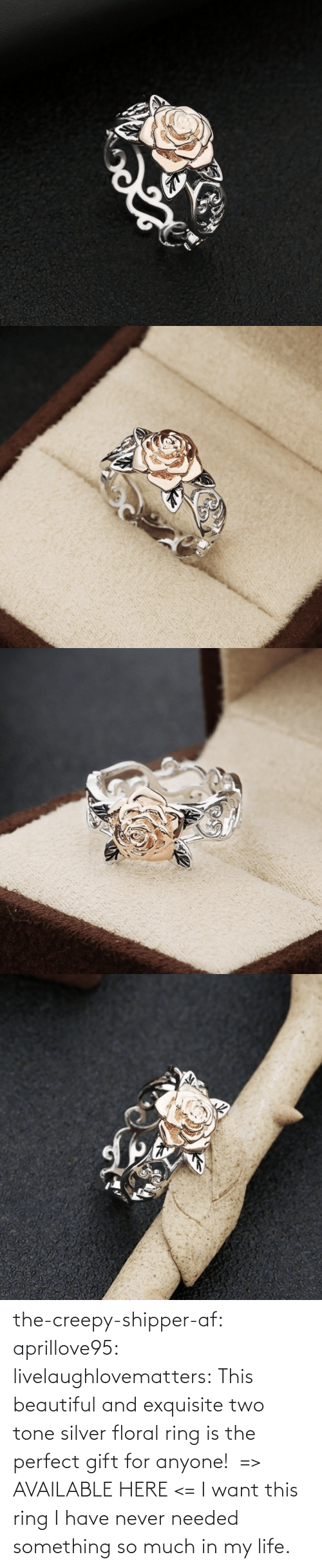 The Perfect: the-creepy-shipper-af: aprillove95:  livelaughlovematters:  This beautiful and exquisite two tone silver floral ring is the perfect gift for anyone!  => AVAILABLE HERE <=    I want this ring   I have never needed something so much in my life.