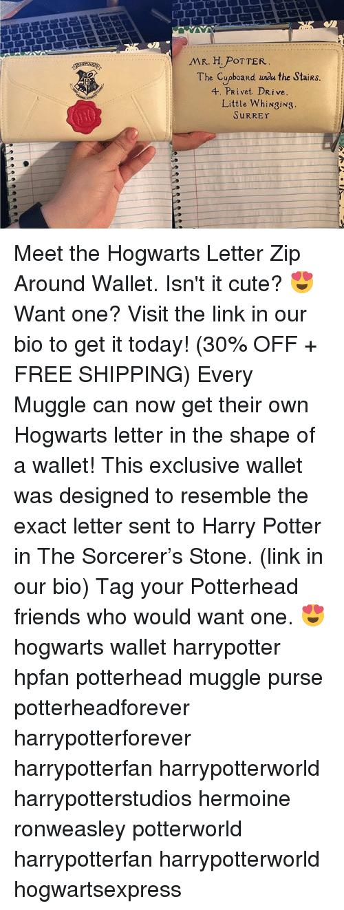 exacting: The Cupboard wda the StaiRS  4. PRivet DRive  Little WhiNgiNg  SURREY Meet the Hogwarts Letter Zip Around Wallet. Isn't it cute? 😍 Want one? Visit the link in our bio to get it today! (30% OFF + FREE SHIPPING) Every Muggle can now get their own Hogwarts letter in the shape of a wallet! This exclusive wallet was designed to resemble the exact letter sent to Harry Potter in The Sorcerer's Stone. (link in our bio) Tag your Potterhead friends who would want one. 😍 hogwarts wallet harrypotter hpfan potterhead muggle purse potterheadforever harrypotterforever harrypotterfan harrypotterworld harrypotterstudios hermoine ronweasley potterworld harrypotterfan harrypotterworld hogwartsexpress
