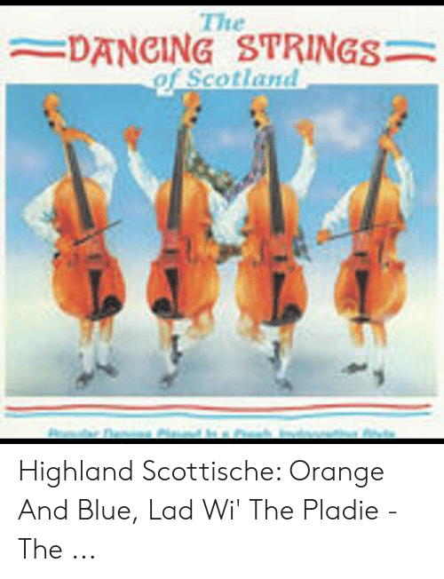 Orange Lad: The  DANCING STRINGS  of Scotland Highland Scottische: Orange And Blue, Lad Wi' The Pladie - The ...