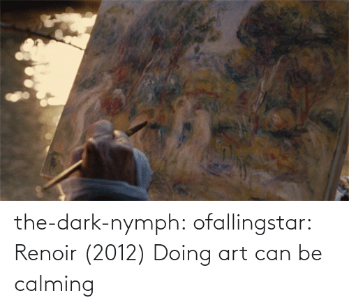 the dark: the-dark-nymph:  ofallingstar:  Renoir (2012)  Doing art can be calming