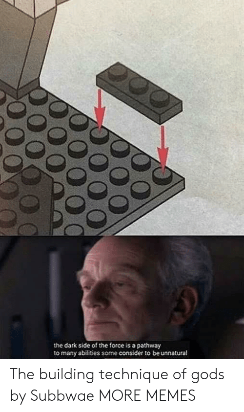 unnatural: the dark side of the force is a pathway  to many abilities some consider to be unnatural The building technique of gods by Subbwae MORE MEMES
