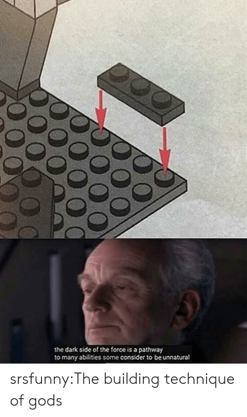 unnatural: the dark side of the force is a pathway  to many abilities some consider to be unnatural srsfunny:The building technique of gods