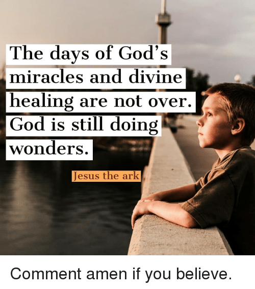 Miracles: The days of God's  miracles and divine  healing are not over  God is still doing  wonders  Jesus the ark Comment amen if you believe.