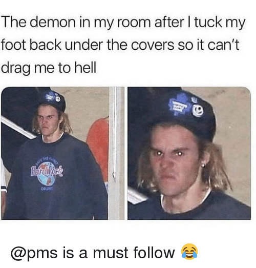 drag me to hell: The demon in my room after l tuck my  foot back under the covers so it can't  drag me to hell @pms is a must follow 😂