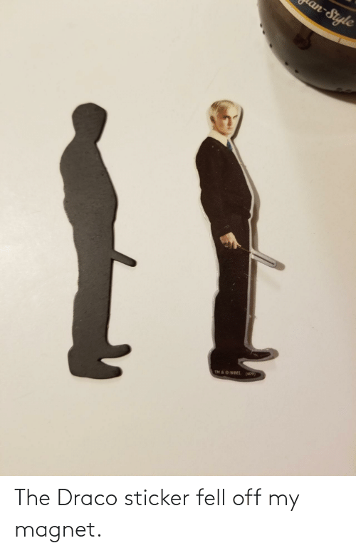 Off: The Draco sticker fell off my magnet.