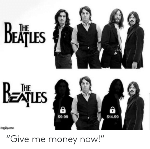 "imgflip: THE  EAȚLES  Betues  BEATLES  THE  $14.99  $9.99  imgflip com ""Give me money now!"""