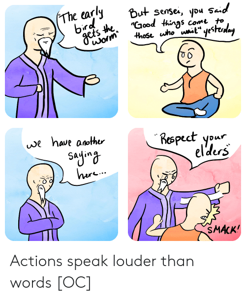 """ypu: The early But sese, ypu sad  """"Clood things come to  ts  Respect your  elders  ес  vwe haue anothur  0  SMACK Actions speak louder than words [OC]"""