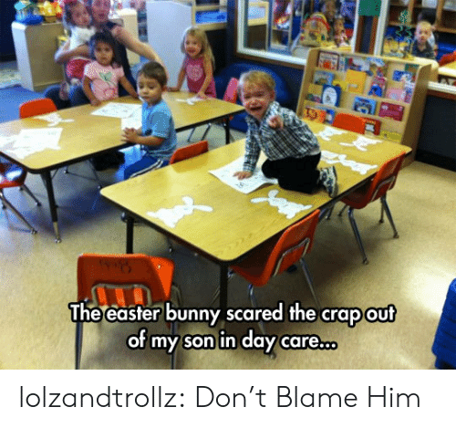 Easter, Tumblr, and Blog: The easter bunny scared the crap out  of my son in day care.co lolzandtrollz:  Don't Blame Him
