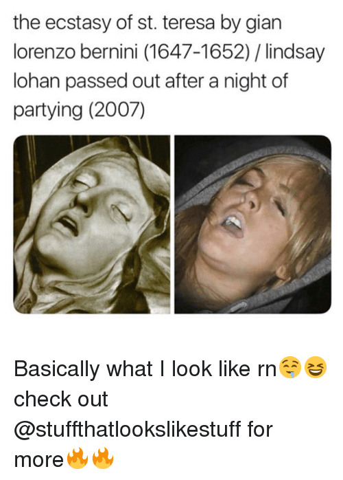 lorenzo: the ecstasy of st. teresa by gian  lorenzo bernini (1647-1652) / lindsay  lohan passed out after a night of  partying (2007) Basically what I look like rn🤤😆check out @stuffthatlookslikestuff for more🔥🔥
