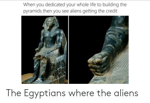 Aliens: The Egyptians where the aliens