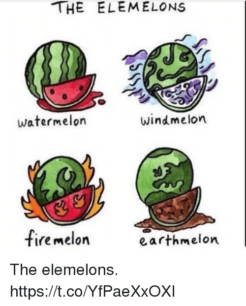 The Elemelons: THE ELEMELONS  or  Watermelon  Windmelon  fire melon  earthmelon The elemelons. https://t.co/YfPaeXxOXI
