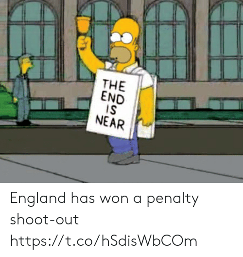 England, Memes, and 🤖: THE  END  IS  NEAR England has won a penalty shoot-out https://t.co/hSdisWbCOm