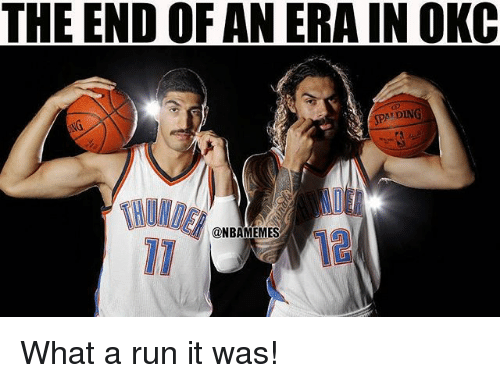 Nba, Run, and Era: THE END OF AN ERA IN OKC  SPAT DING  @NBAMEMES What a run it was!