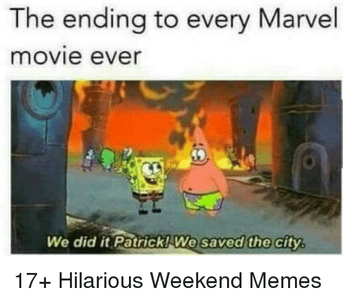 Memes, Marvel, and Movie: The ending to every Marvel  movie ever  We did it Patrick!We  saved the city 17+ Hilarious Weekend Memes