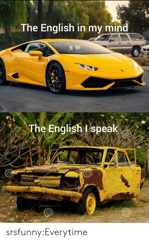 Tumblr, Blog, and English: The English in my mind  The English I speak  Creaa srsfunny:Everytime