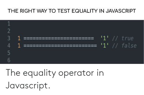 Operator: The equality operator in Javascript.