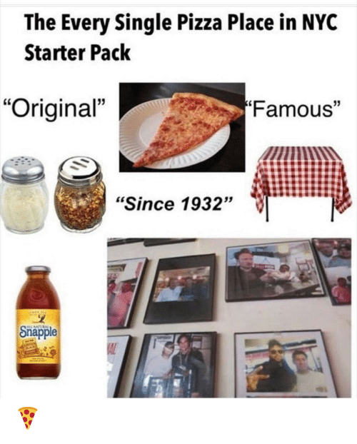 "pack: The Every Single Pizza Place in NYC  Starter Pack  Famous""  ""Original""  ""Since 1932""  Snapple  AL 🍕"