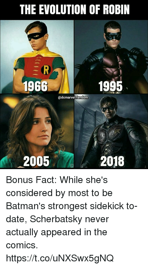 Memes, Date, and Evolution: THE EVOLUTION OF ROBIN  1966  1995  adcmarvel fandom  2005  2018 Bonus Fact: While she's considered by most to be Batman's strongest sidekick to-date, Scherbatsky never actually appeared in the comics. https://t.co/uNXSwx5gNQ