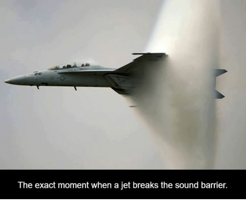 sound barrier: The exact moment when a jet breaks the sound barrier.