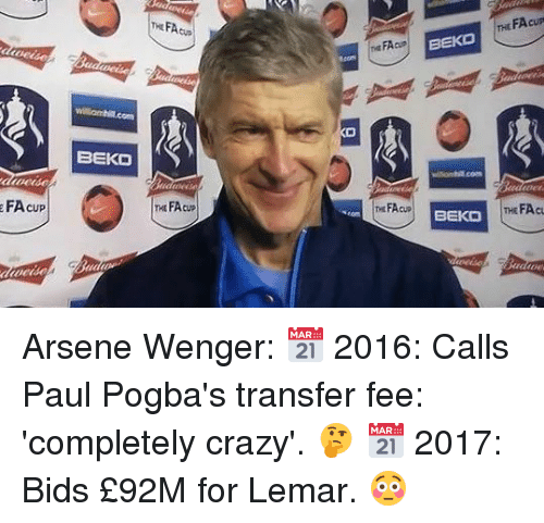 Få«: THE FA  THt FAcup  BEKO  BEKD  FA cup  FAcup  EKTHE FAcu Arsene Wenger:  📅 2016: Calls Paul Pogba's transfer fee: 'completely crazy'. 🤔  📅 2017: Bids £92M for Lemar. 😳